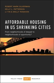 Affordable housing in US shrinking cities - From neighborhoods of despair to neighborhoods of opportunity? ebook by Robert Mark Silverman,Kelly L. Patterson