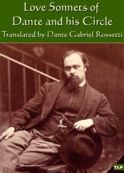 Love Sonnets of Dante and his Circle, Translated by Dante Gabriel Rossetti ebook by Dante Gabriel Rossetti,Simon Webb