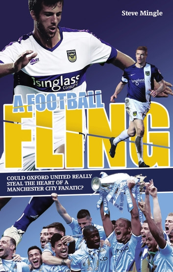 A Football Fling - Could Oxford United Really Steal the Heart of a Manchester City Fanatic? ebook by Steve Mingle