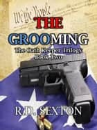 The Oath Keeper Trilogy: Book Two - The Grooming ebook by R.D. Sexton