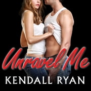 Unravel Me audiobook by Kendall Ryan