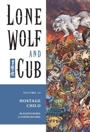 Lone Wolf and Cub Volume 10: Hostage Child ebook by Kazuo Koike