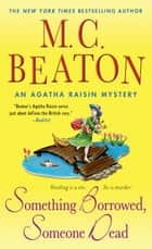 Something Borrowed, Someone Dead - An Agatha Raisin Mystery ebook by M. C. Beaton