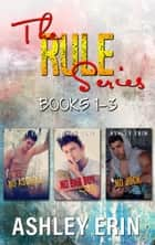 The Rule Series Books 1-3 ebook by Ashley Erin