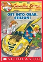 Geronimo Stilton #54: Get Into Gear, Stilton! ebook by Geronimo Stilton