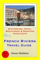 French Riviera Travel Guide - Sightseeing, Hotel, Restaurant & Shopping Highlights (Illustrated) ebook by Shawn Middleton