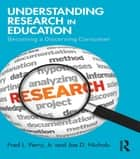 Understanding Research in Education - Becoming a Discerning Consumer ebook by Fred L. Perry Jr., Joe D. Nichols