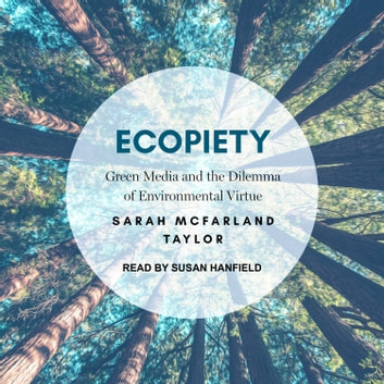 Ecopiety - Green Media and the Dilemma of Environmental Virtue audiobook by Sarah McFarland Taylor