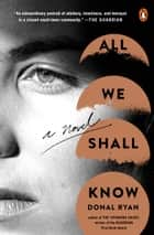 All We Shall Know - A Novel ebook by Donal Ryan