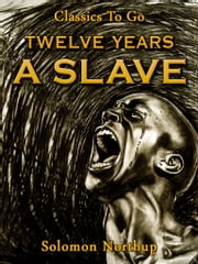 Twelve Years a Slave - Revised Edition of Original Version ebook by Solomon Northup