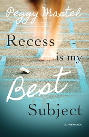 Recess Is My Best Subject - A Memoir ebook by Peggy Mastel