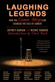 Laughing Legends - How The Comic Strip Club Changed The Face of Comedy ebook by Jeffrey Gurian,Richie Tienken,Chris Rock