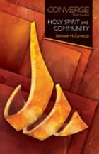 Converge Bible Studies: Holy Spirit and Community ebook by Kenneth H. Carter, Jr.