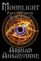 Moonlight - Pact Arcanum, #3 ebook by Arshad Ahsanuddin
