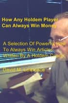 How Any Holdem Player Can Always Win Money ebook by David M. Lawrence