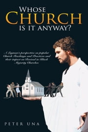 Whose Church is it anyway? - A layman's perspective on popular Church teachings and practices and their impact on Revival in Black Majority Churches. ebook by Peter Una