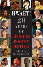 Hwaet! - 20 Years of Ledbury Poetry Festival ebook by Mark Fisher,Adam Munthe