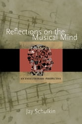 Reflections on the Musical Mind - An Evolutionary Perspective ebook by Jay Schulkin