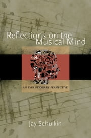 Reflections on the Musical Mind - An Evolutionary Perspective ebook by Jay Schulkin,Robert O. Gjerdingen