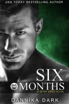 Six Months (Seven Series #2) eBook par Dannika Dark