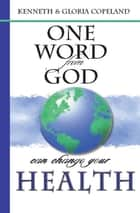 One Word From God Can Change Your Health ebook by Copeland, Kenneth, Copeland,...