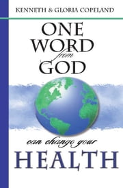 One Word From God Can Change Your Health ebook by Copeland, Kenneth,Copeland, Gloria