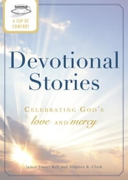 A Cup of Comfort Devotional Stories: Celebrating God's love and mercy ebook by James Stuart Bell,Stephen R. Clark