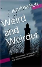Weird and Weirder: The Horse-Drawn Lighthouse and Other Unexpected Tales ebook by Jemima Pett