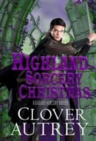 A Highland Sorcery Christmas ebook by Clover Autrey