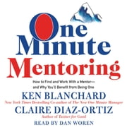 One Minute Mentoring - How to Find and Work With a Mentor--And Why You'll Benefit from Being One audiobook by Ken Blanchard, Claire Diaz-Ortiz