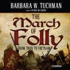 The March of Folly - From Troy to Vietnam audiobook by Barbara W. Tuchman