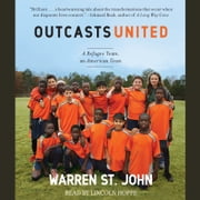 Outcasts United - An American Town, a Refugee Team, and One Woman's Quest to Make a Difference audiobook by Warren St. John