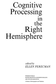 Cognitive Processing in the Right Hemisphere ebook by Perecman, Ellen
