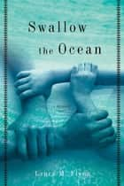 Swallow the Ocean - A Memoir ebook by Laura M. Flynn