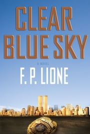 Clear Blue Sky - A Novel ebook by F. P. Lione