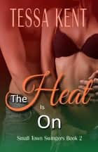 The Heat Is On ebook by Tessa Kent