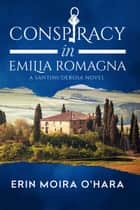 Conspiracy in Emilia Romagna ebook by Erin Moira O'Hara