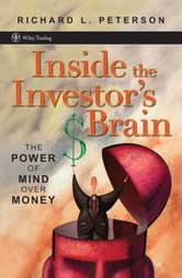 Inside the Investor's Brain - The Power of Mind Over Money ebook by Richard L. Peterson