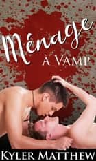 Ménage à vamp ebook by Kyler Matthew