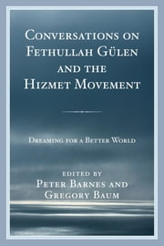 Conversations on Fethullah Gülen and the Hizmet Movement - Dreaming for a Better World ebook by Peter Barnes,Gregory Baum,Brice Balmer,Peter Barnes,Gregory Baum,Whitney S. Bodman,Marla Bryant,M. Darrol Bryant,Dimitri Kitsikis,James Puglisi,Edward L. Shirley,Angela Sumegi,Yetkin Yildirim
