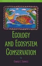 Ecology and Ecosystem Conservation ebook by Oswald J. Schmitz