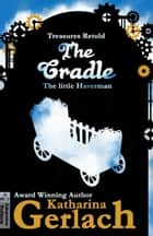The Cradle: The little Haverman - Treasures Retold, #0 ebook by Katharina Gerlach
