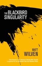 The Blackbird Singularity ebook by Matt Wilven