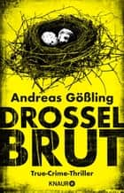 Drosselbrut - True-Crime-Thriller eBook by Andreas Gößling