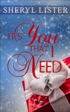 It's You That I Need ebook by Sheryl Lister