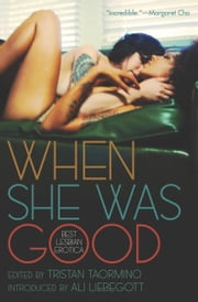 When She Was Good - Best Lesbian Erotica ebook by Tristan Taormino,Ali Liebegott