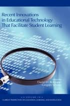 Recent Innovations in Educational Technology that Facilitate Student Learning ebook by Gregory Schraw,Daniel H. Robinson