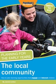 Planning for the Early Years: The Local Community - How to plan learning opportunities that engage and interest children ebook by Jennie Lindon