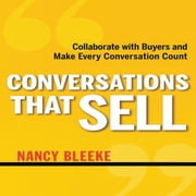 Conversations That Sell - Collaborate with Buyers and Make Every Conversation Count audiobook by Nancy Bleeke