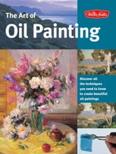 The Art of Oil Painting - Discover all the techniques you need to know to create beautiful oil paintings ebook by Walter Foster Creative Team